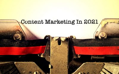 Content Marketing in 2021: What You Need to Know